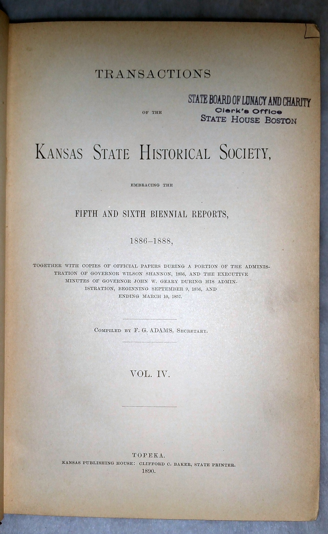 Transactions of the Kansas State Historical Society, Embracing the Fifth and Sixth Biennial Reports, 1886-1888... Vol. IV. (Kansas Historical Collections, Vol 4)