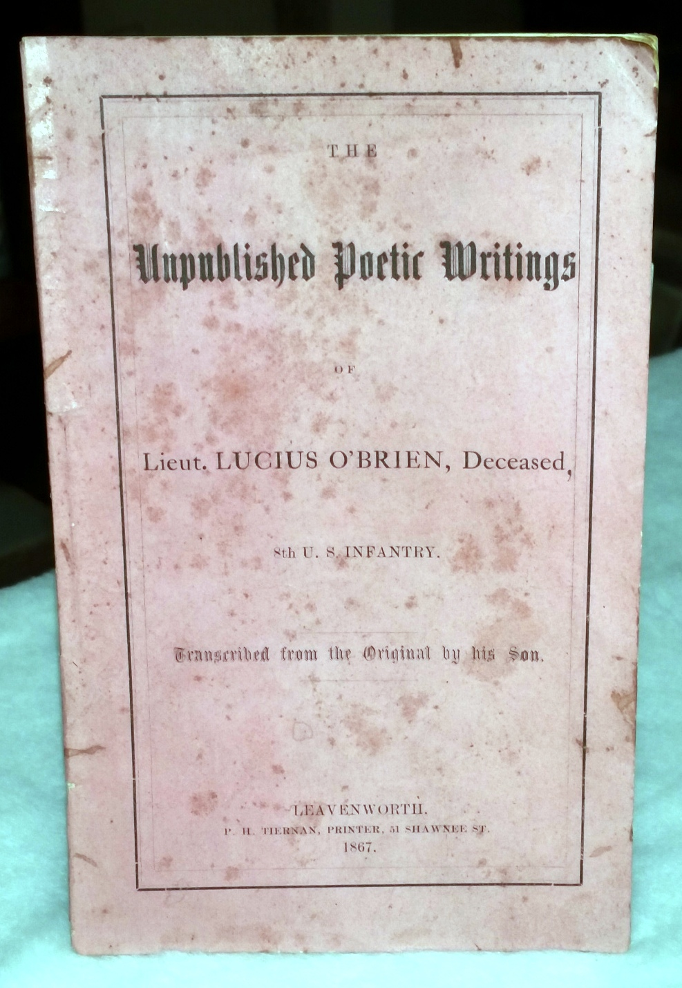 Image for The Unpublished Poetic Writings of Lieut. Lucius O'Brien, Deceased, 8th U.S. Infantry [including Original 16 Stanzas of Benny Havens O! (Oh!), Plus the tribute Stanza added upon the Writer's death]
