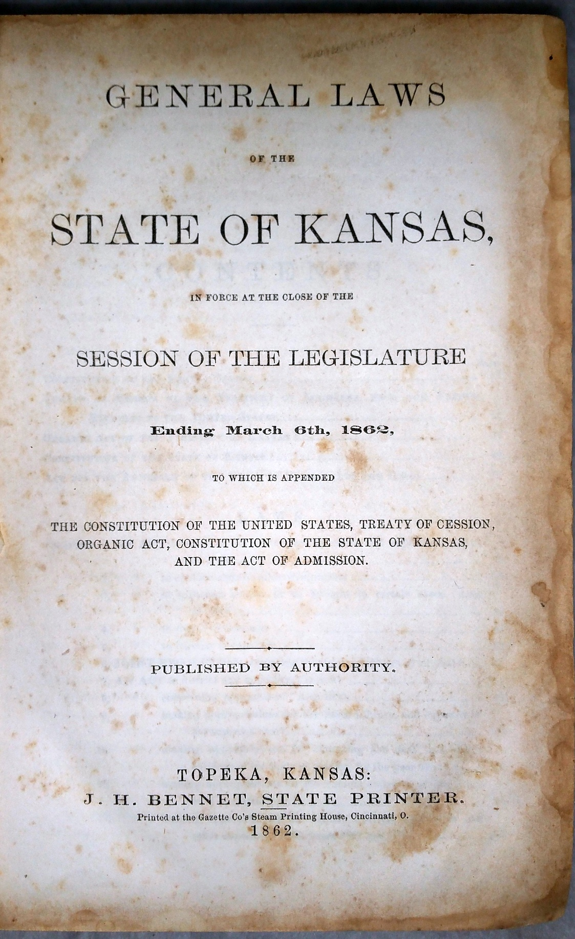 Image for General Laws of the State of Kansas in Force at the Close of the Session of the Legislature Ending March 6th, 1862, to which is Appended the Constitution... Treaty of Cession, Organic Act, Constitution of the State of Kansas, and the Act of Admission