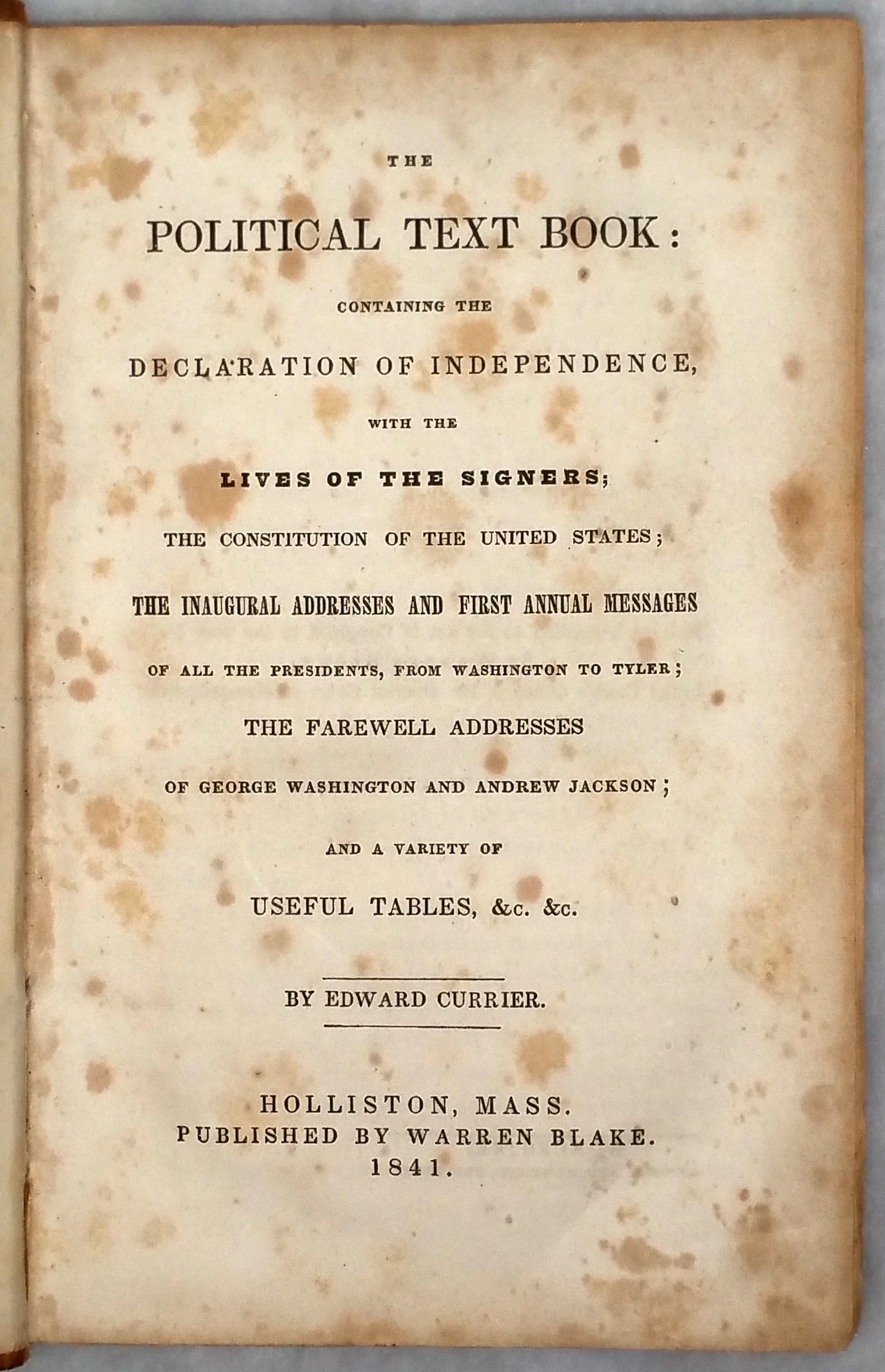 Image for The Political Text Book:  Containing the Declaration of Independence, with the Lives of the Signers; The Constitution of the United States; The Inaugural Addresses and First Annual Messages of All the Presidents, from Washington to Tyler...