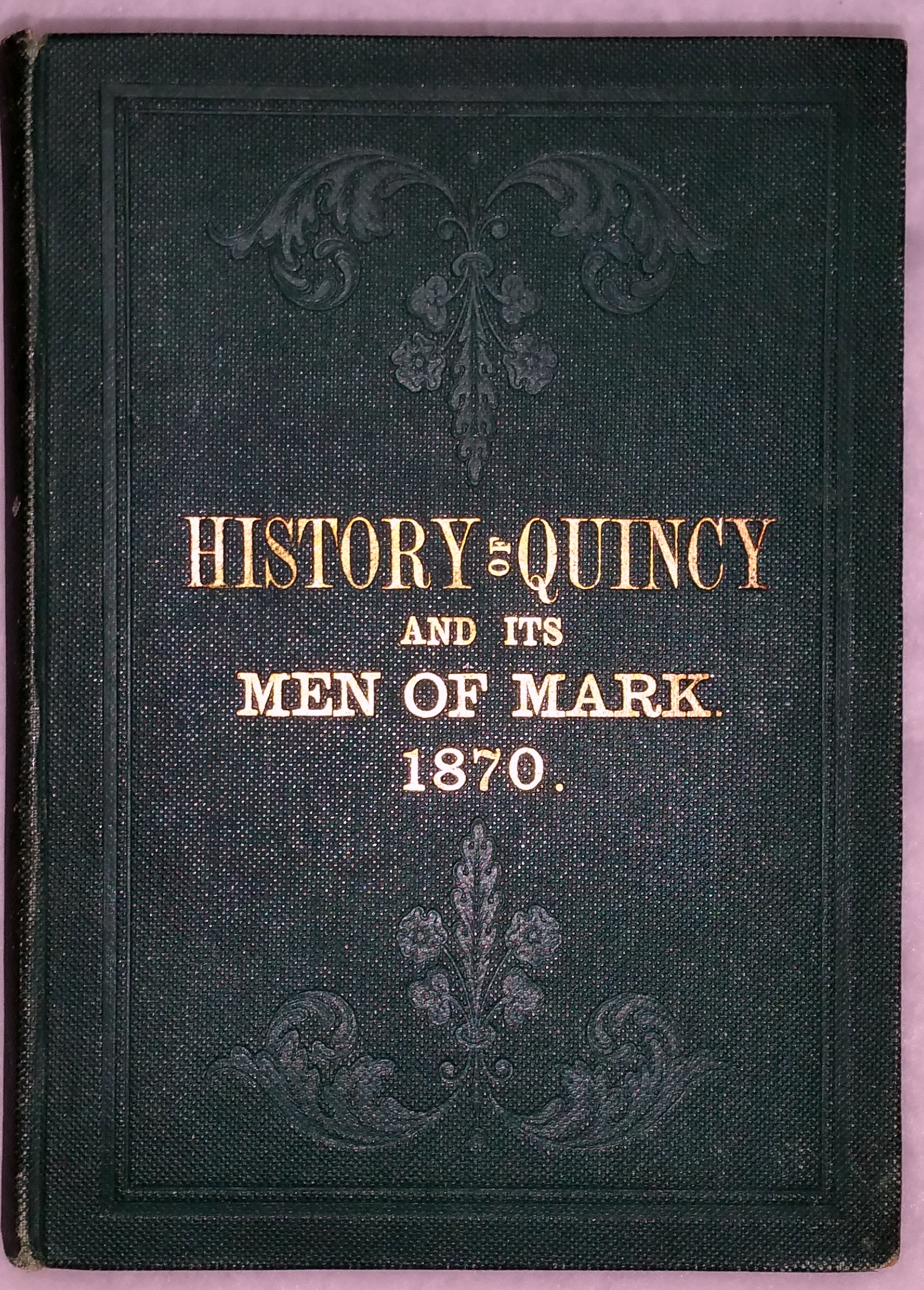 Image for History of Quincy, and Its Men of Mark, or Facts and Figures Exhibiting Its Advantages and Resources, Manufactures and Commerce