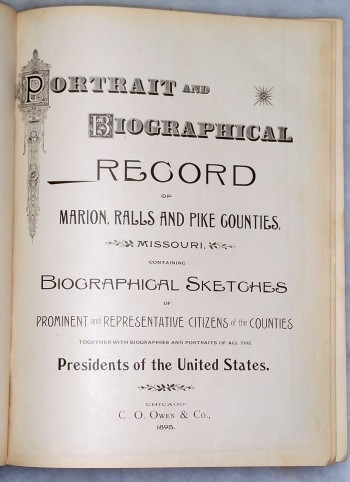 Image for Portrait And Biographical Record of Marion, Ralls, and Pike Counties, Missouri Containing Biographical Sketches of Prominent and Representative Citizens of the Counties, together with Biographies and Portraits of All the Presidents of the United States