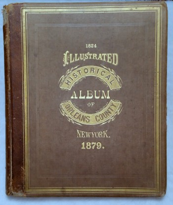 Image for Historical Album of Orleans County, N.Y., With Illustrations Descriptive of Its Scenery, Private Residences, Public Buildings, Fine Blocks, and Important Manufactories, and Portraits of Old Pioneers and Prominent Residents