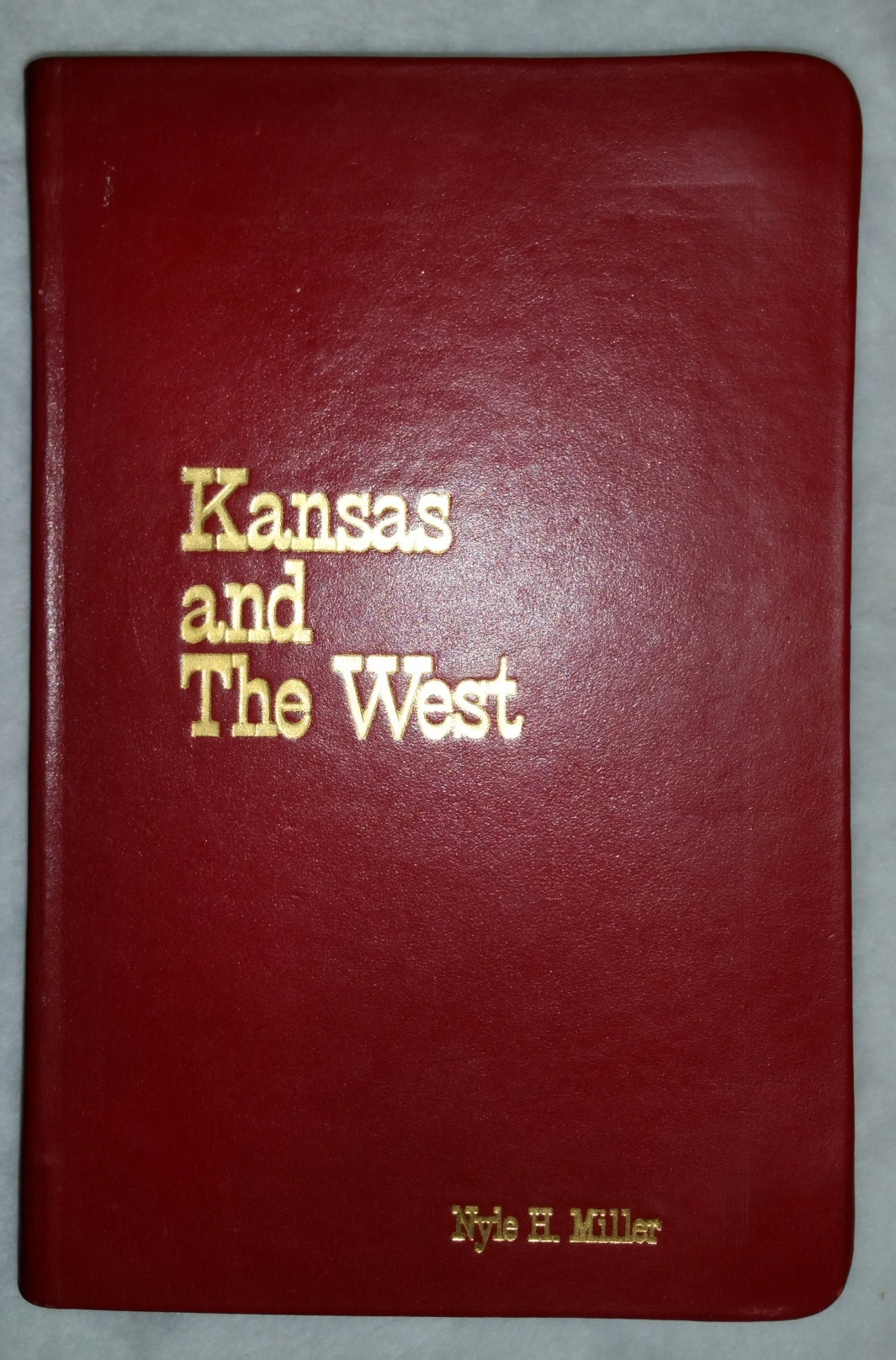 Image for Kansas and the West: Bicentennial Essays in Honor of Nyle H. Miller (Nyle Miller's Copy presented to Him By the Editors) [with] Nyle Miller, His Book:  Remembrances and Wishes from His Friends, December 29, 1976 (two volumes)