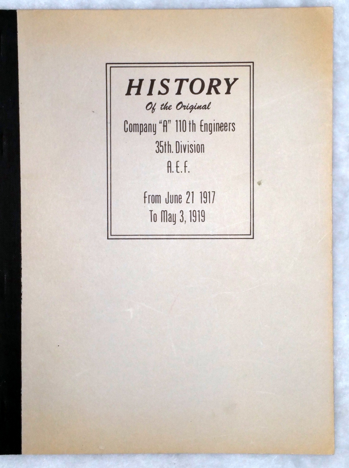 "Image for History of the Original Company ""A"" 110th Engineers, 35th Division A.E.F. From June 21 1917 to May 3, 1919"