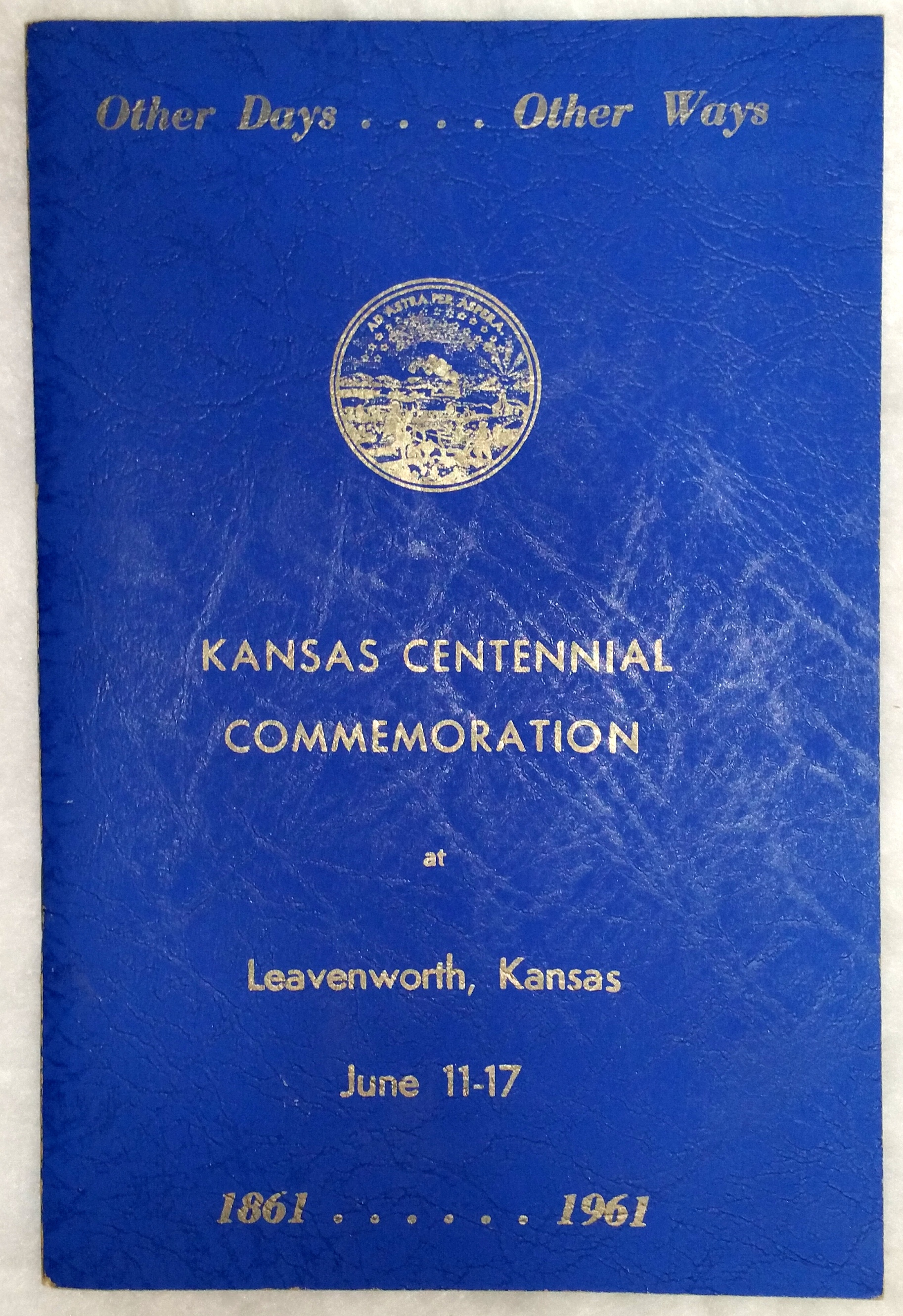 Image for Other Days....Other Ways:  One Hundred Years of Freedom and Progress in Leavenworth, Kansas, 1861......1961 (Kansas Centennial Commemoration at Leavenworth, Kansas, June 11-17)