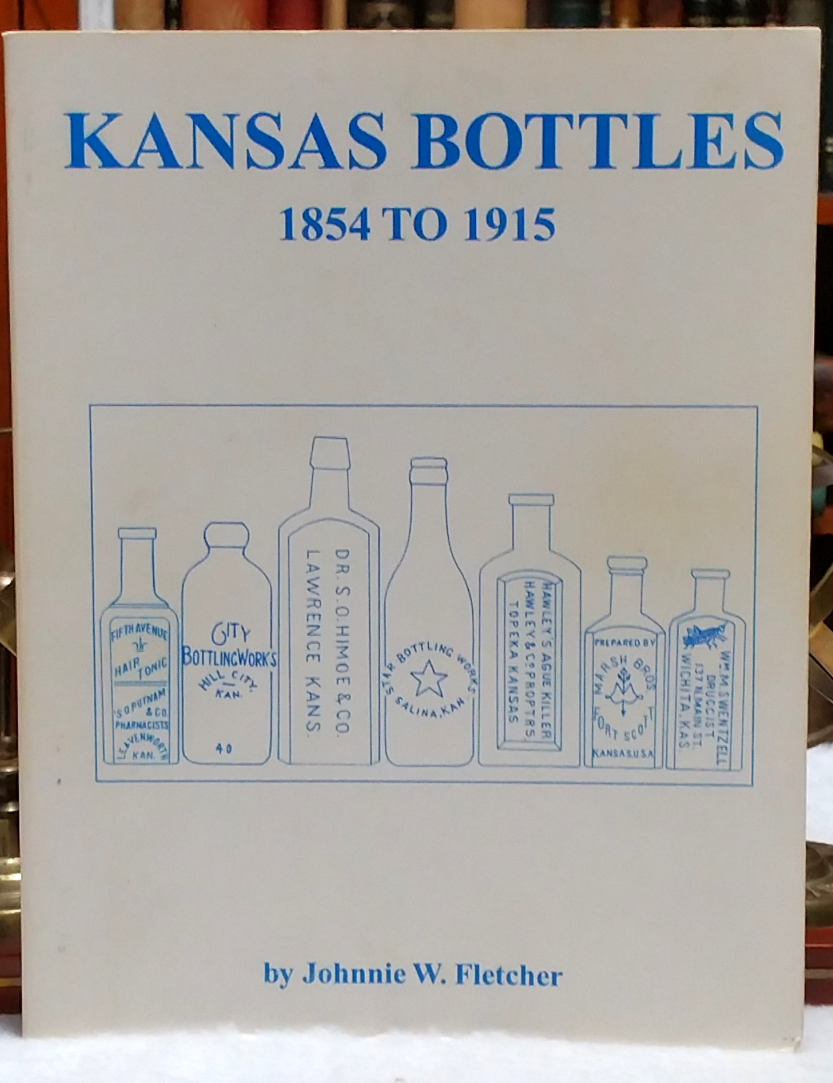 Image for A Collectors Guide to Kansas Bottles, 1854-1915:  A Kansas Bottle Guide with Over 1300 Illustrations and Prices