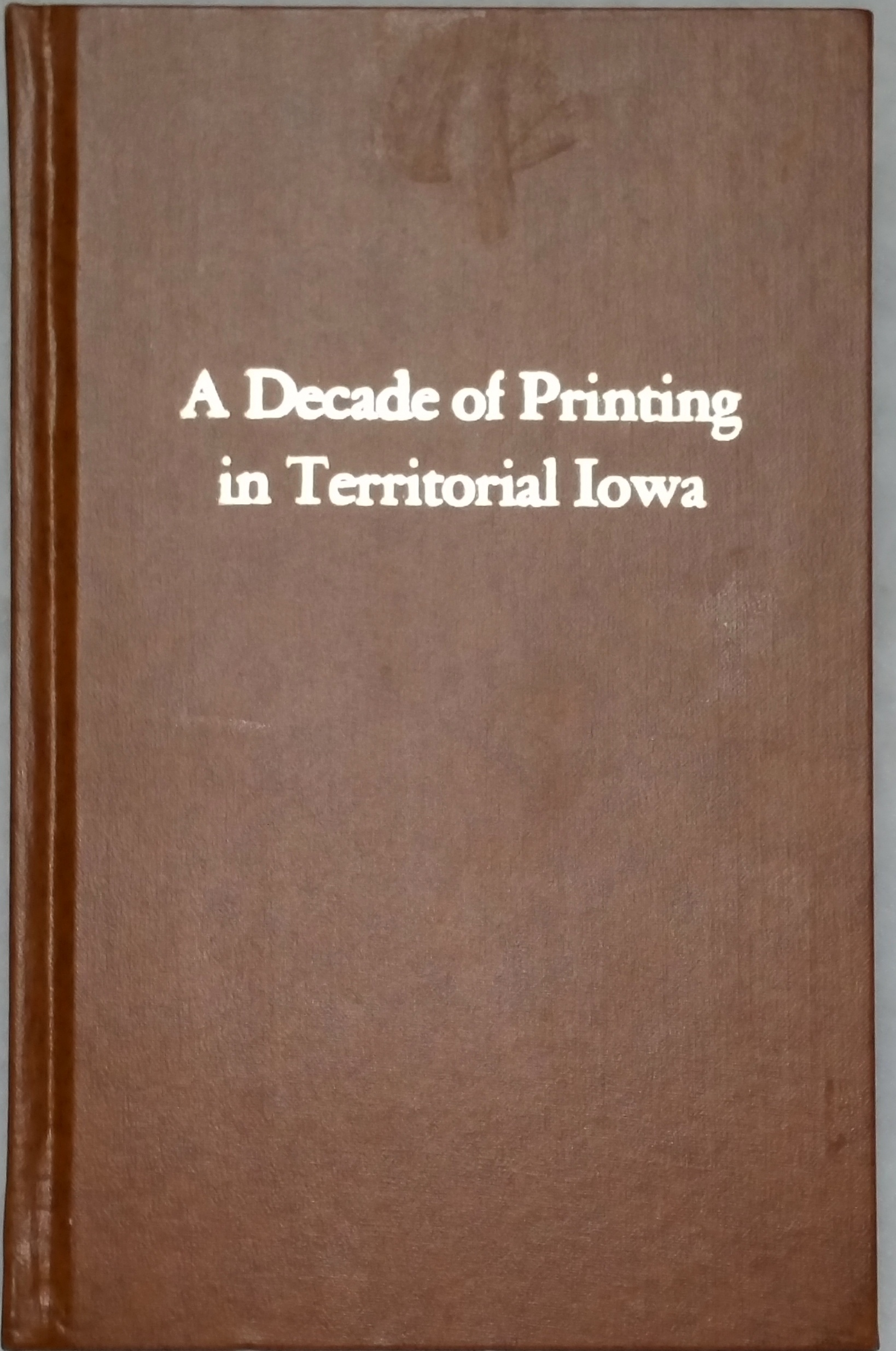 Image for A Decade of Printing in Territorial Iowa