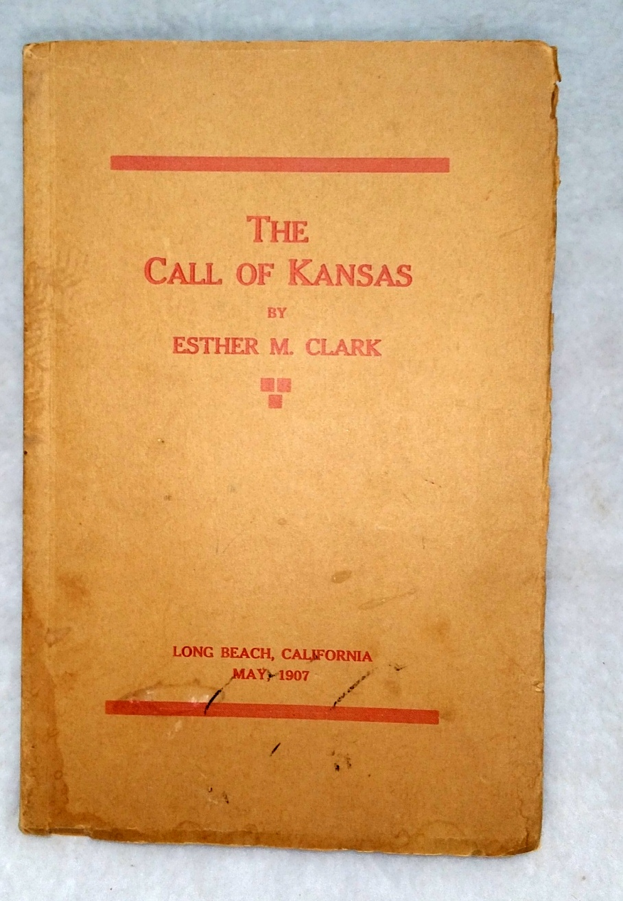 "Image for Esther M. Clark:  A Brief Compilation of Positive Proofs, Together with Opinions of Judges, Establishing authorship of the Poem Entitled ""The Call of Kansas"" in Esther M. Clark, of Chanute, Kansas"