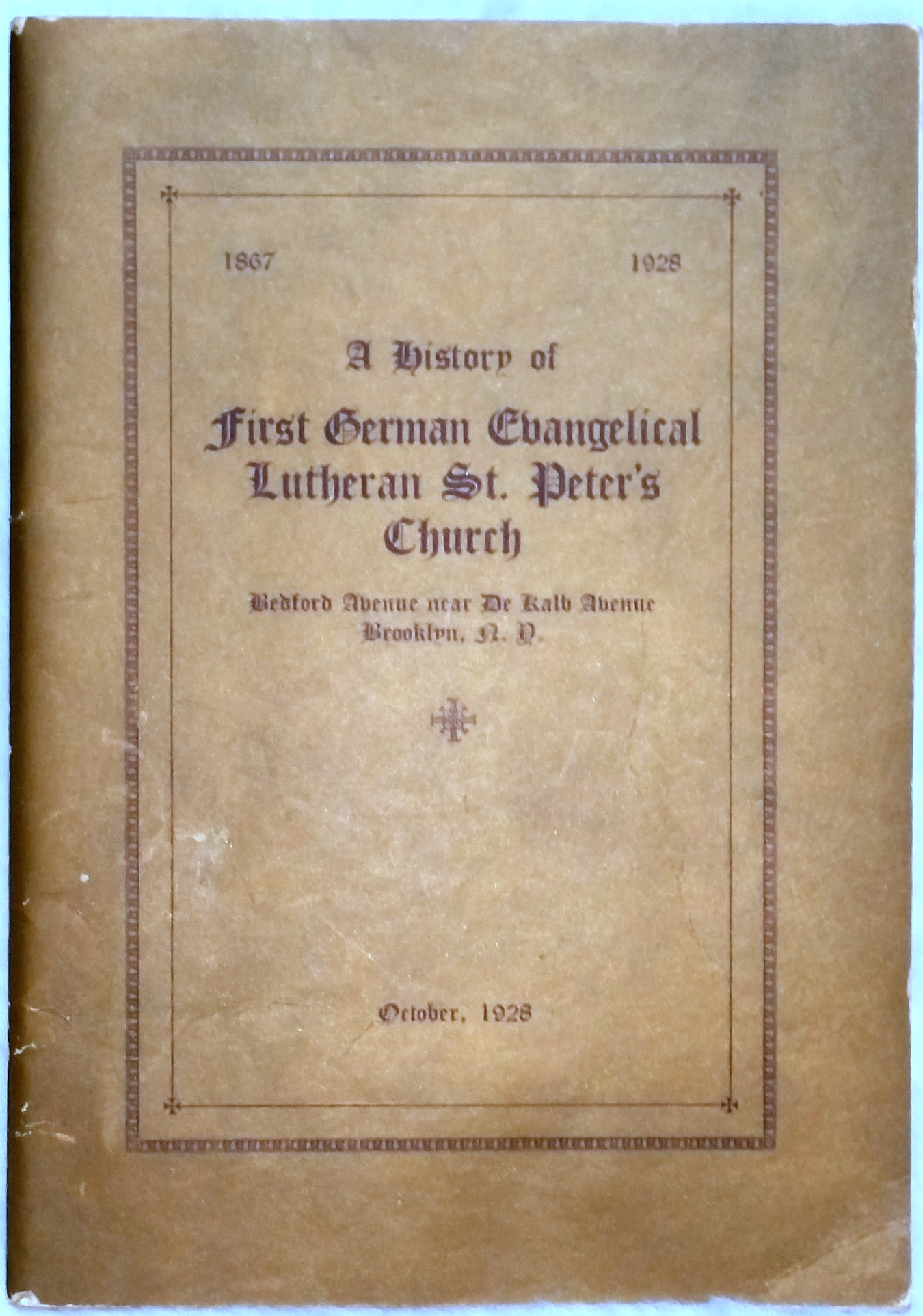 Image for 1867-1928, A History of First German Evangelical Lutheran St. Peter's Church, Bedford Avenue Near De Alb Avenue, Brooklyn, N.Y.
