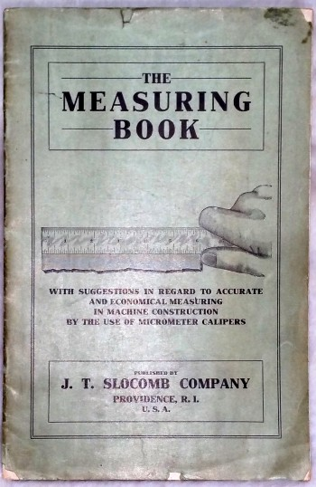 Image for The Measuring Book, with Suggestions in Regard to Accurate and Economical Measuring in Machine Construction By the Use of Micrometer Calipers