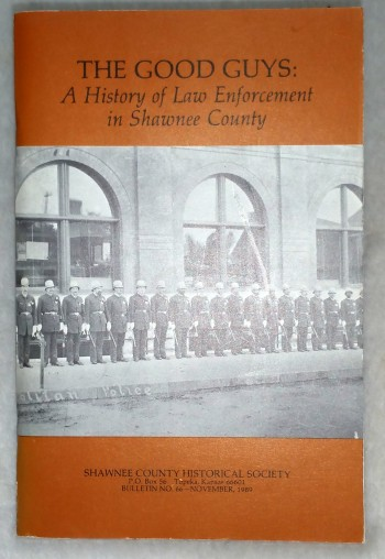 Image for The Good Guys: A History Of Law Enforcement In Shawnee County (Bulletin No. 66 of the Shawnee County Historical Society)