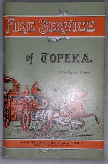 Image for Fire Service Of Topeka; The Early Years (Bulletin No.63 of the Shawnee County Historical Society)