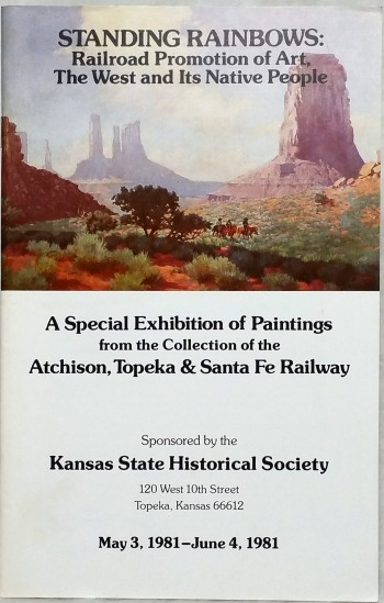 Image for Standing Rainbows:  Railroad Promotion of Art, The West and Its Native People.  A Special Exhibition of Paintings from the Collection of the Atchison, Topeka & Santa Fe Railway