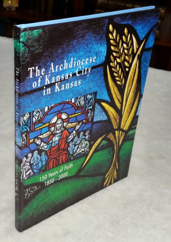 Image for The Archdiocese of Kansas City in Kansas: 150 Years of Faith, 1850 - 2000