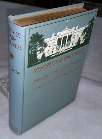 Image for Memories of the White House:  The Home Life of Our Presidents from Lincoln to Roosevelt, Being Personal Recollections of Colonel W. H. Crook