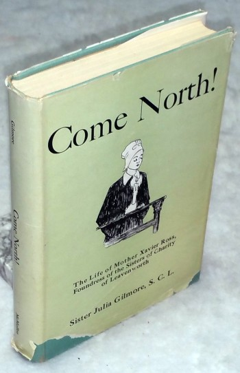 Image for Come North!  The Life - Story of Mother Xavier Ross Foundress Of the Sisters of Charity of Leavenworth