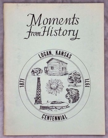 Image for Moments from History:  Logan, Kansas Centennial 1871 - 1971