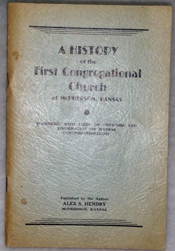 Image for A History Of the First Congregational Church of McPherson, Kansas, Together with Lists of Officers and Information on Kansas Congregationalism