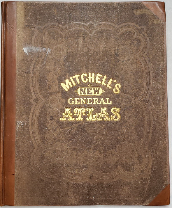 Image for Mitchell's New General Atlas, Containing Maps of the Various Countries of the World, Plans of Cities, Etc., Embraced in Sixty-Three Quarto Maps, Forming a Series of One Hundred Maps and Plans, together With Valuable Statistical Tables