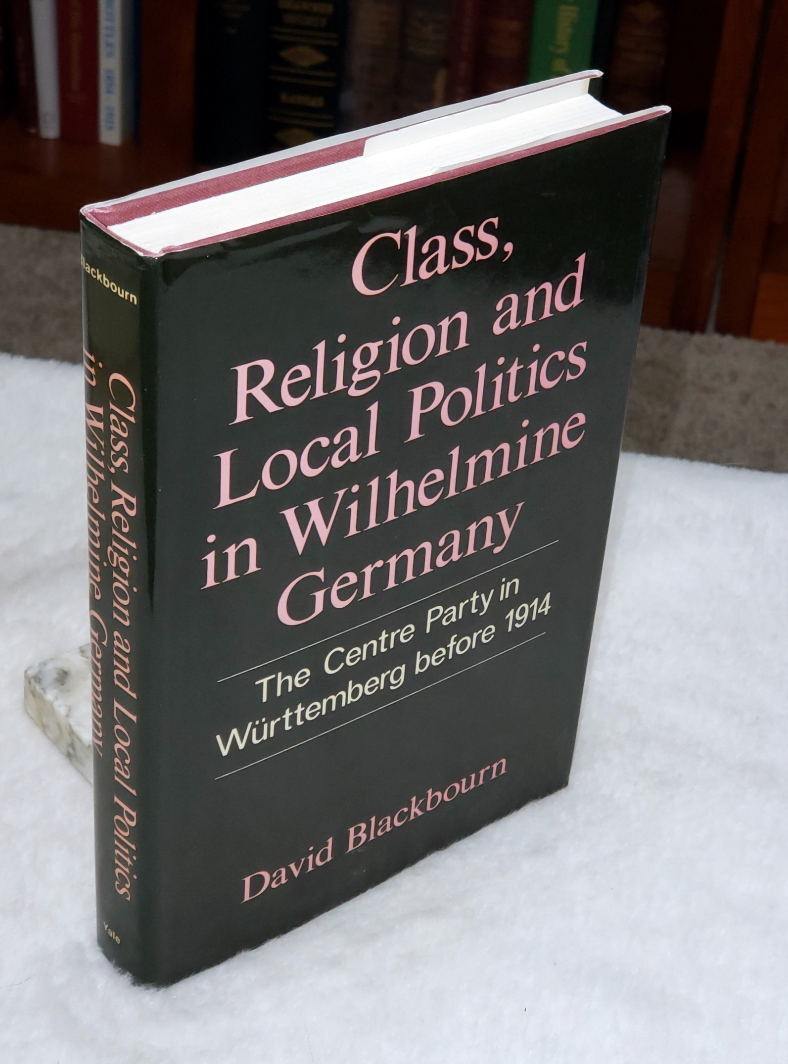 Image for Class, Religion and Local Politics in Wilhelmine Germany:  The Centre Party in Wurttemberg Before 1914
