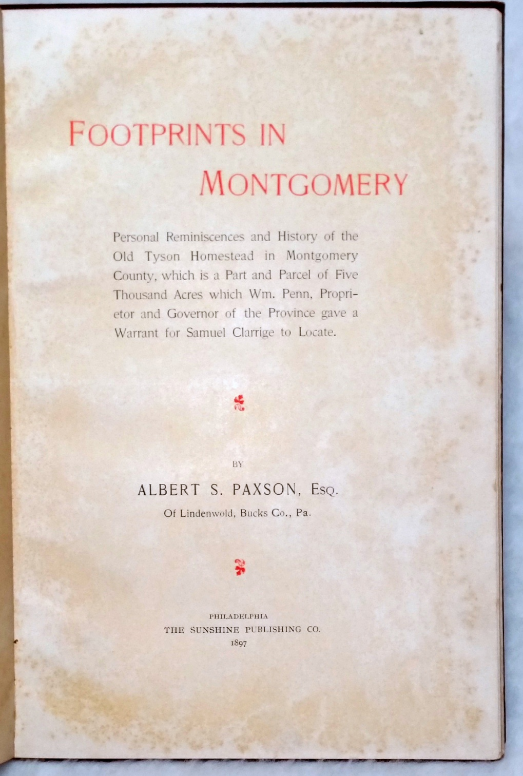 Image for Footprints in Montgomery:  Personal Reminiscences and History of the Old Tyson Homestead in Montgomery County, Which is a Part and Parcel of Five Thousand Acres Which Wm. Penn, Proprietor and Governor of the Province Gave a Warrant for Samuel Clarrige...