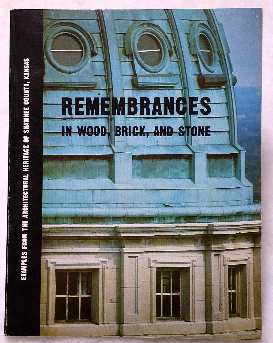 Image for Remembrances in Wood, Brick and Stone:  Examples From the Architectural Heritage of Shawnee County, Kansas