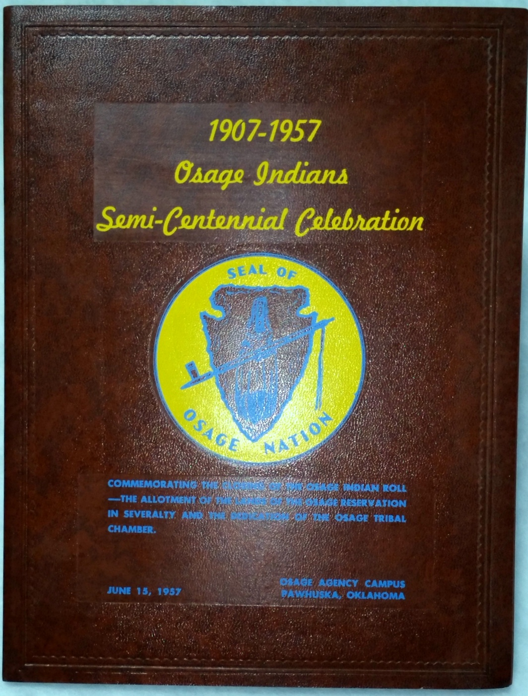 Image for 1907-1957 Osage Indians Semi-Centennial Celebration Commemorating the Closing of the Osage Indian Roll -- The Allotment of the Lands of the Osage Reservation in Severalty and the Dedication of the Osage Tribal Chamber